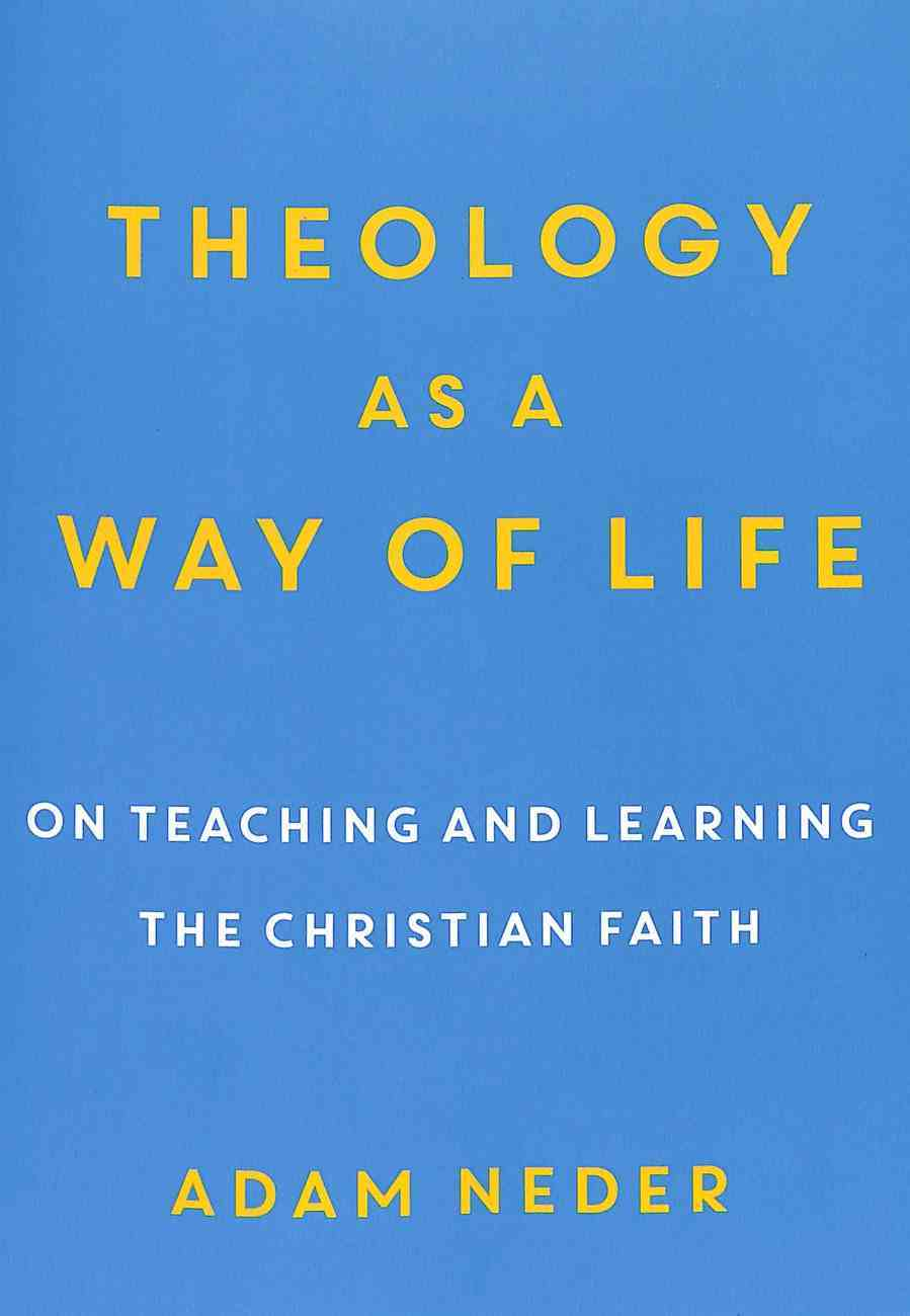 Theology as a Way of Life: On Teaching and Learning the Christian Faith Paperback
