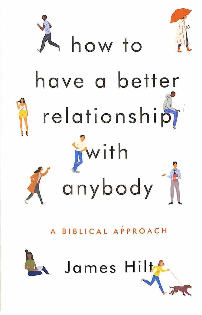 How to Have a Better Relationship With Anybody: A Biblical Approach Paperback