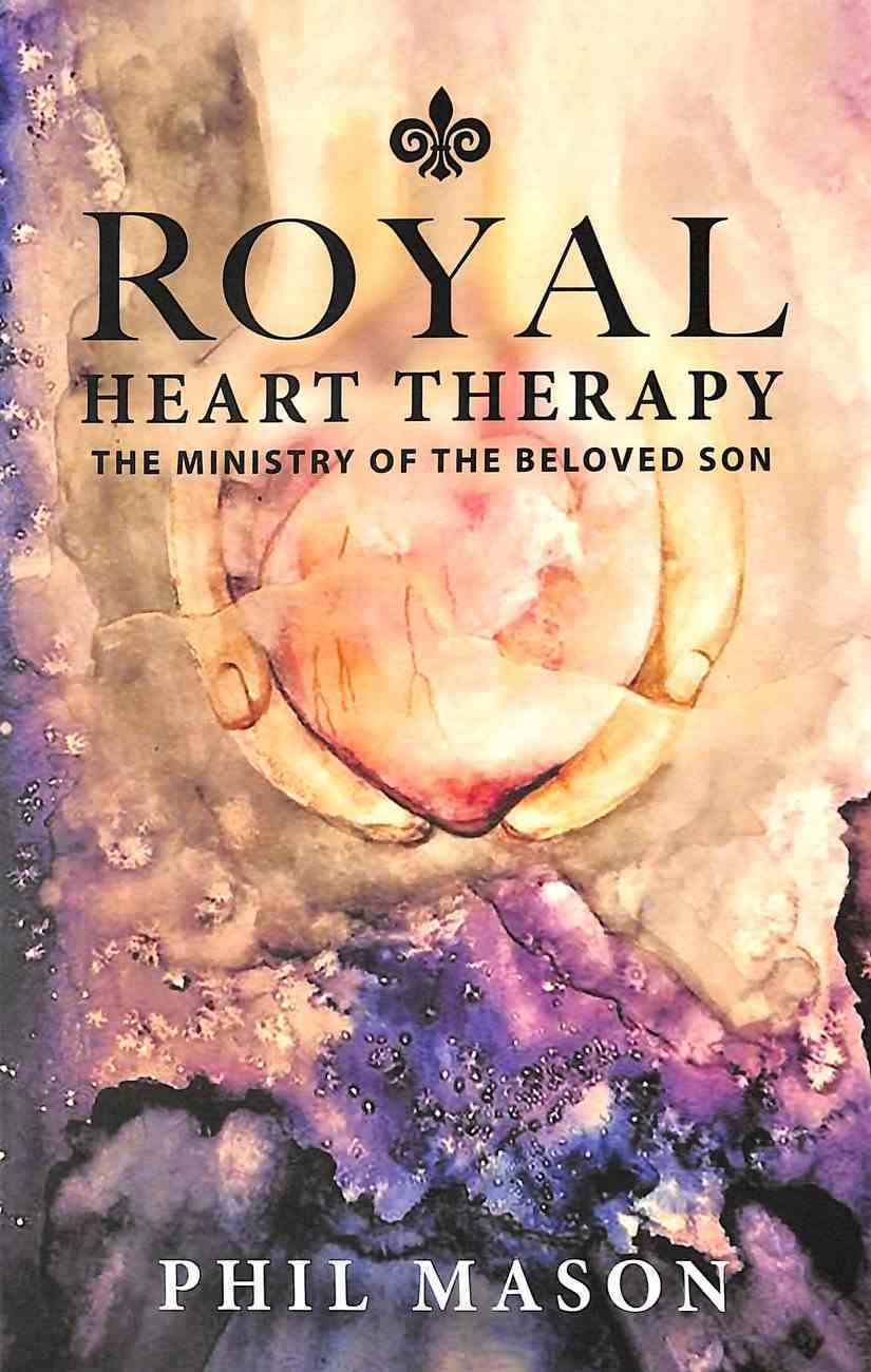 Royal Heart Therapy: Reframing the Ministry of the Beloved Son Paperback