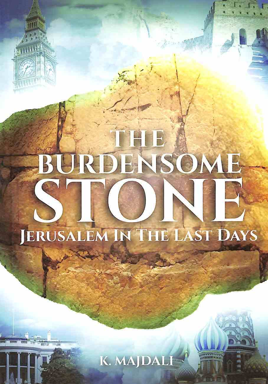 The Burdensome Stone: Jerusalem in the Last Days Paperback
