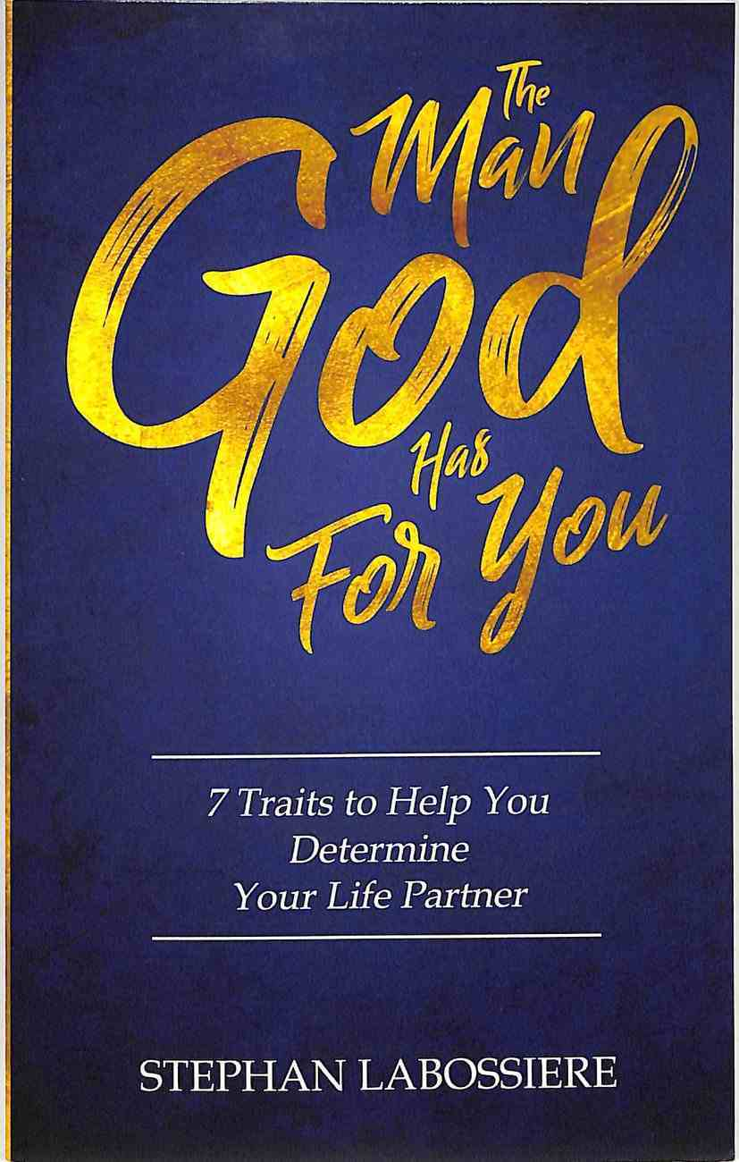 The Man God Has For You: 7 Traits to Help You Determine Your Life Partner Paperback