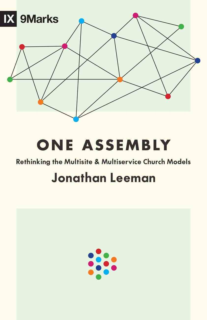 One Assembly: Rethinking the Multisite and Multiservice Church Models (9marks Series) Paperback