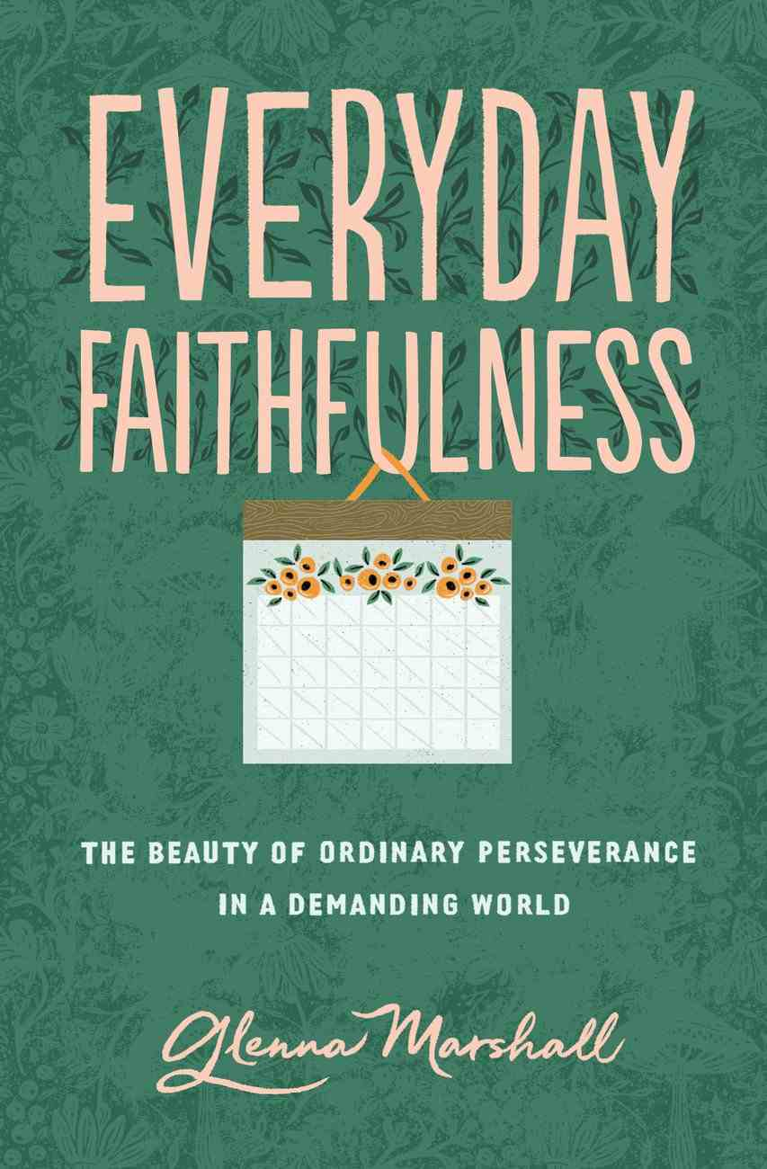 Everyday Faithfulness: The Beauty of Ordinary Perseverance in a Demanding World (The Gospel Coalition Series) Paperback