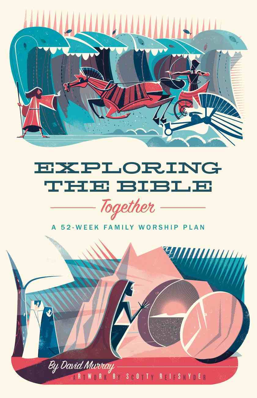 Exploring the Bible Together: A 52-Week Family Worship Plan Paperback