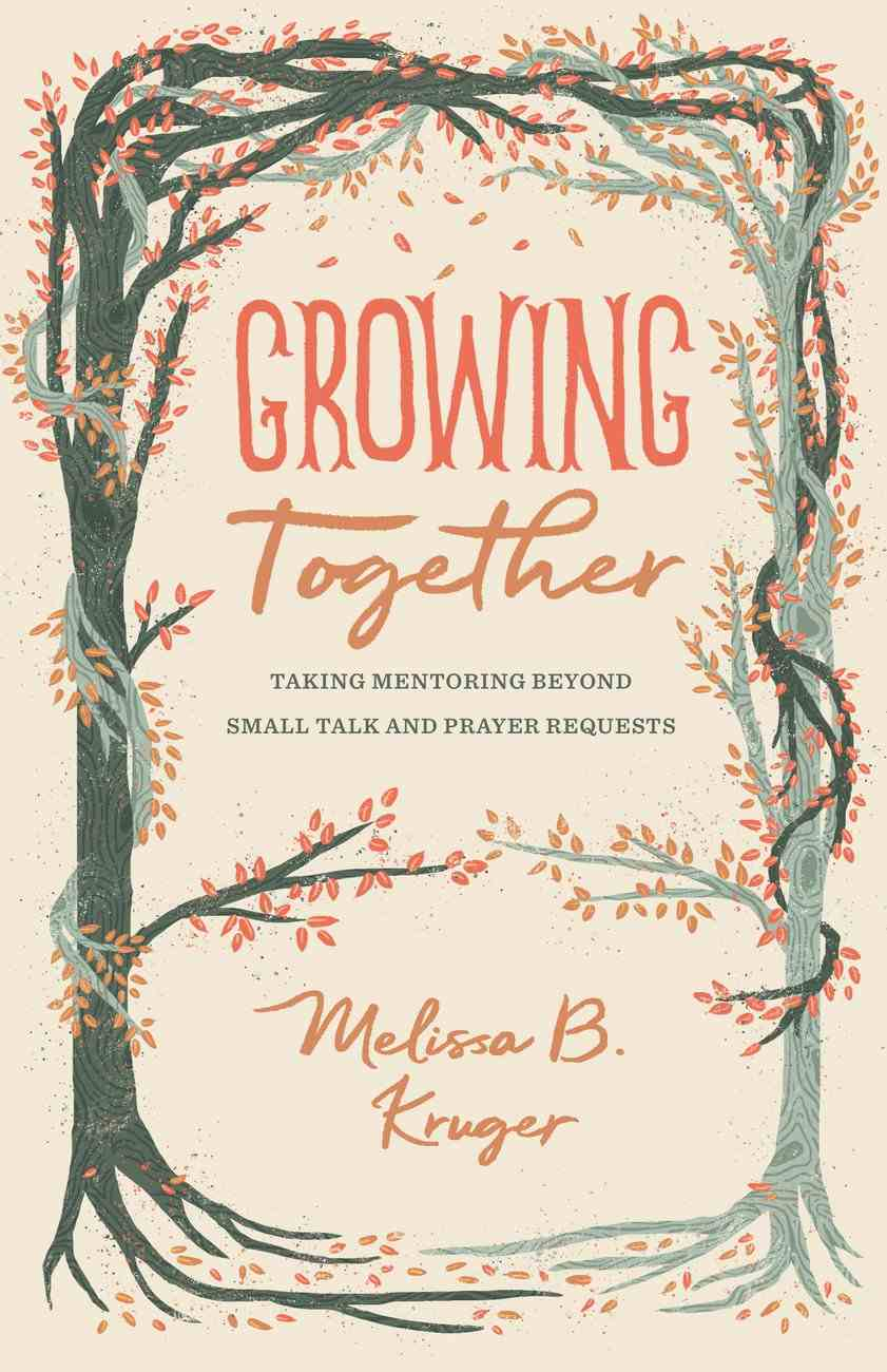 Tgco: Growing Together: Taking Mentoring Beyond Small Talk and Prayer Requests Paperback