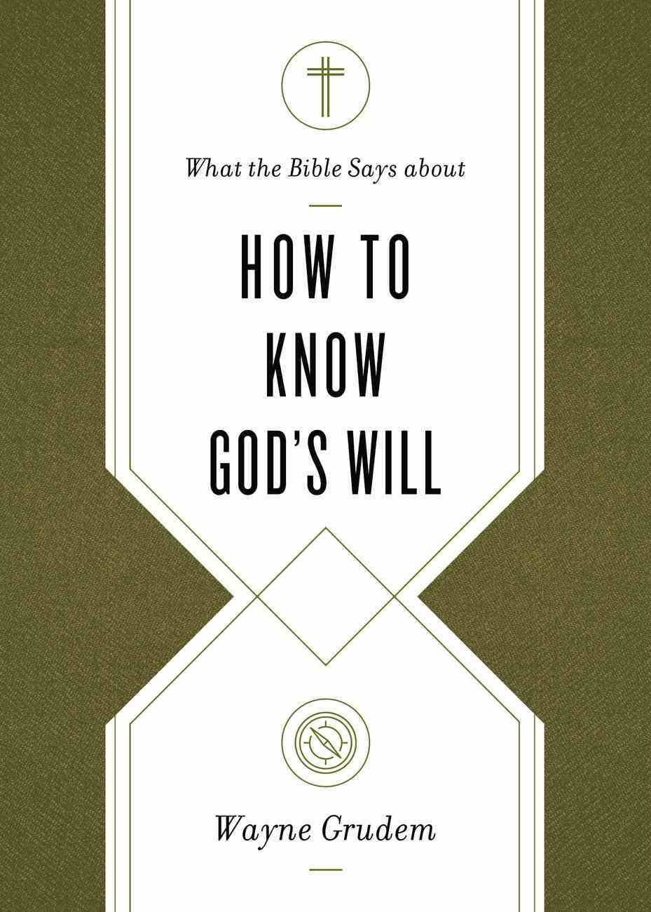 What the Bible Says About How to Know God's Will: Factors to Consider in Making Ethical Decisions Paperback