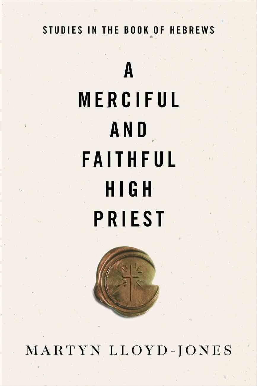 A Merciful and Faithful High Priest: Studies in the Book of Hebrews Paperback