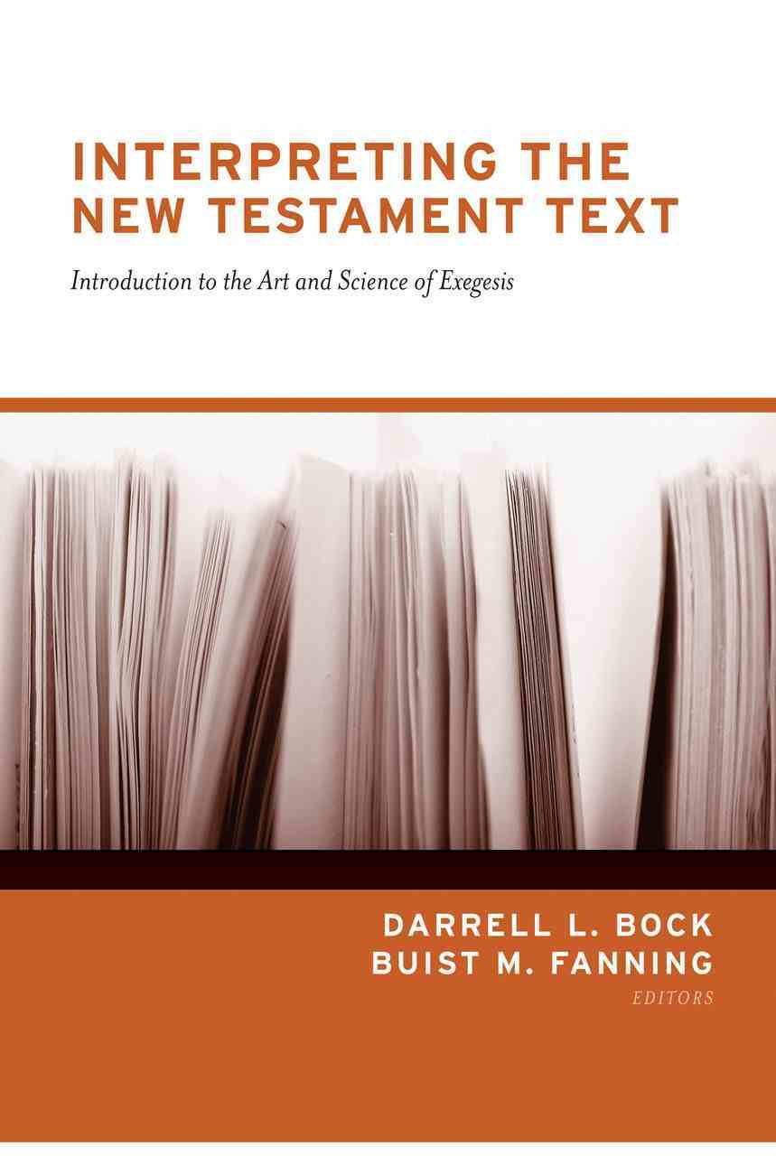 Interpreting the New Testament Text: Introduction to the Art and Science of Exegesis Paperback