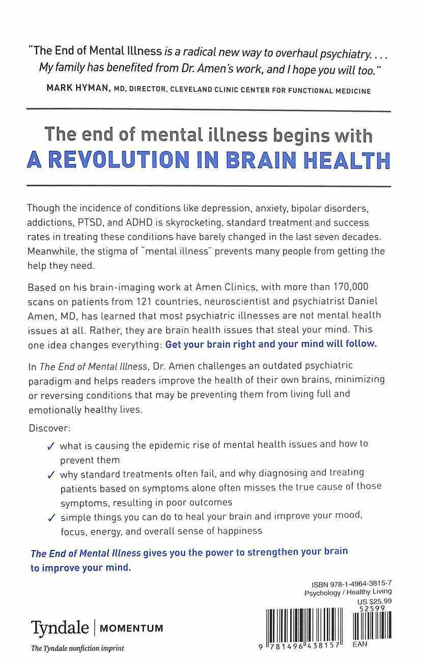 The End of Mental Illness: How Neuroscience is Transforming Psychiatry and Helping Prevent Or Reverse Mood and Anxiety Disorders, Adhd, Addictions Hardback