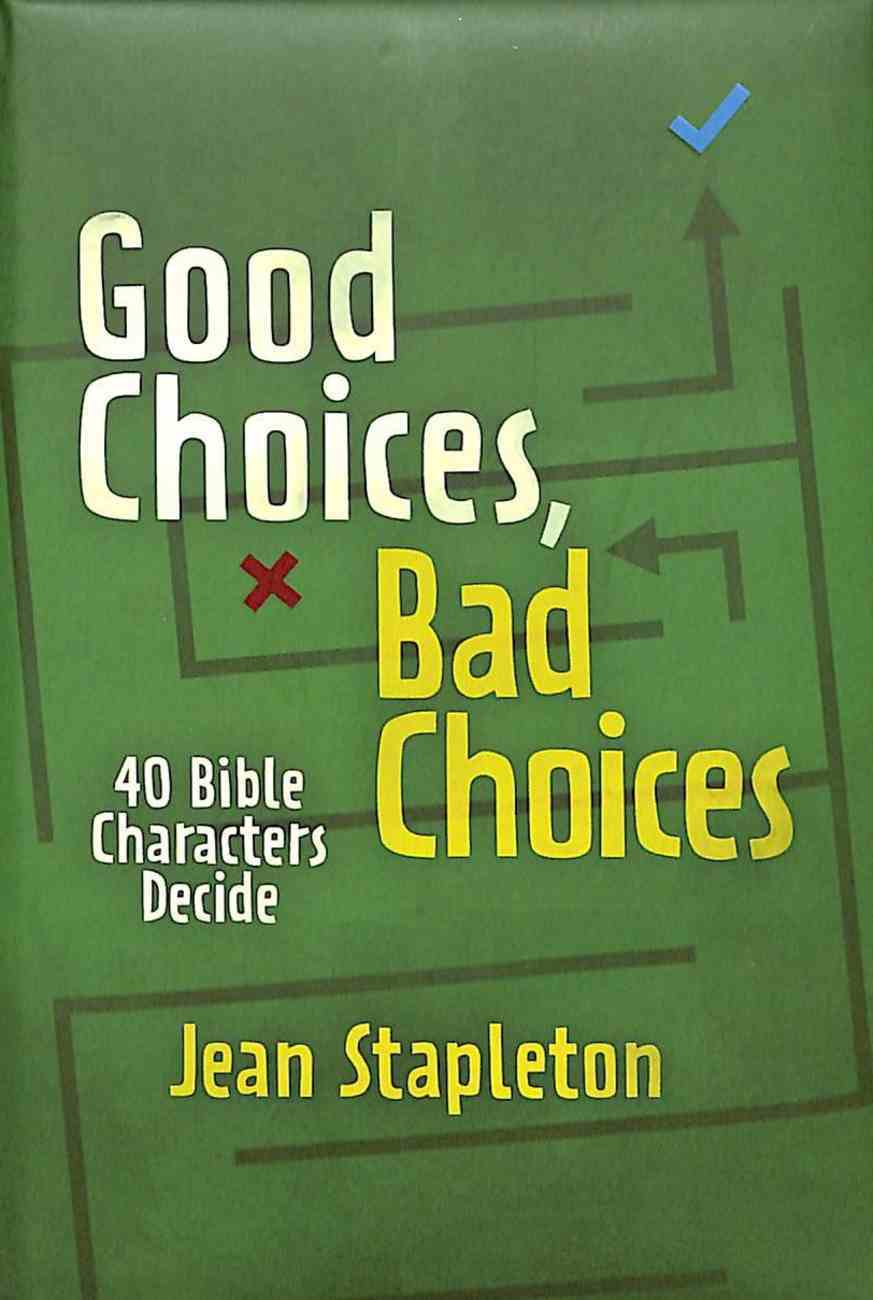 Good Choices, Bad Choices: 40 Bible Characters Decide Hardback