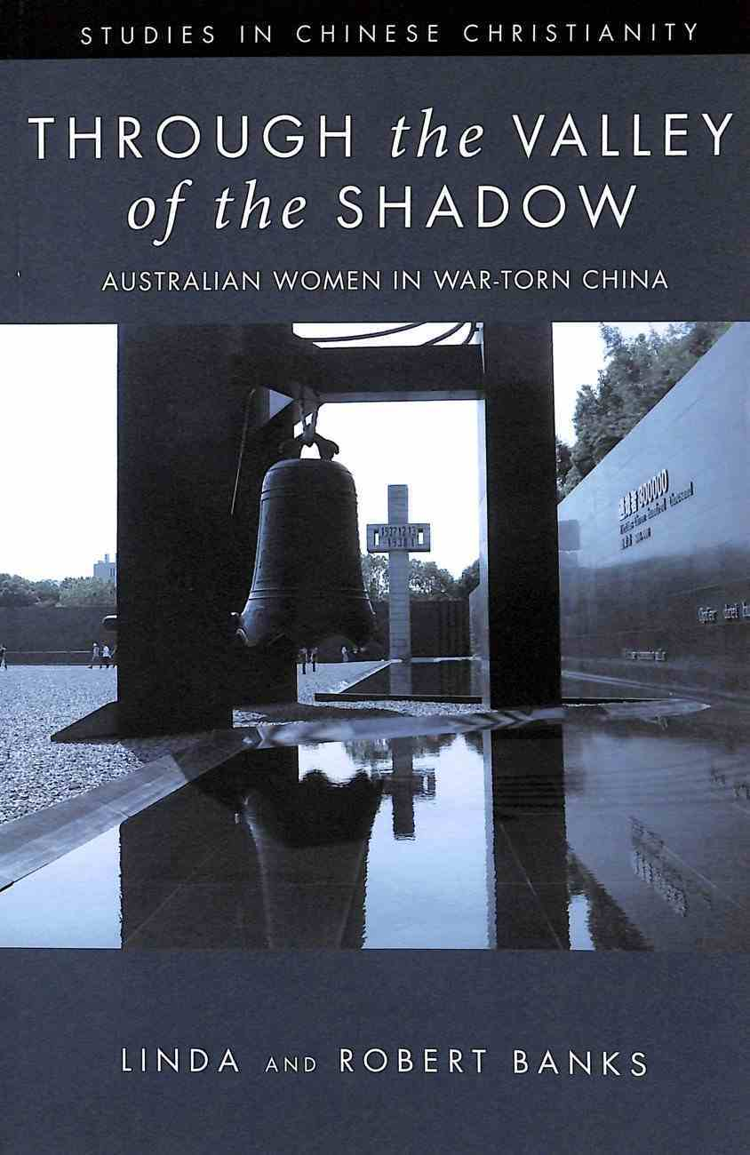 Through the Valley of the Shadow: Austrlian Women in War-Torn China Paperback
