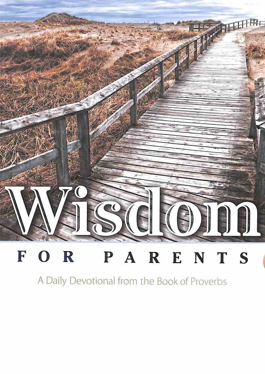 Wisdom For Parents: A Daily Devotional From the Book of Proverbs Paperback