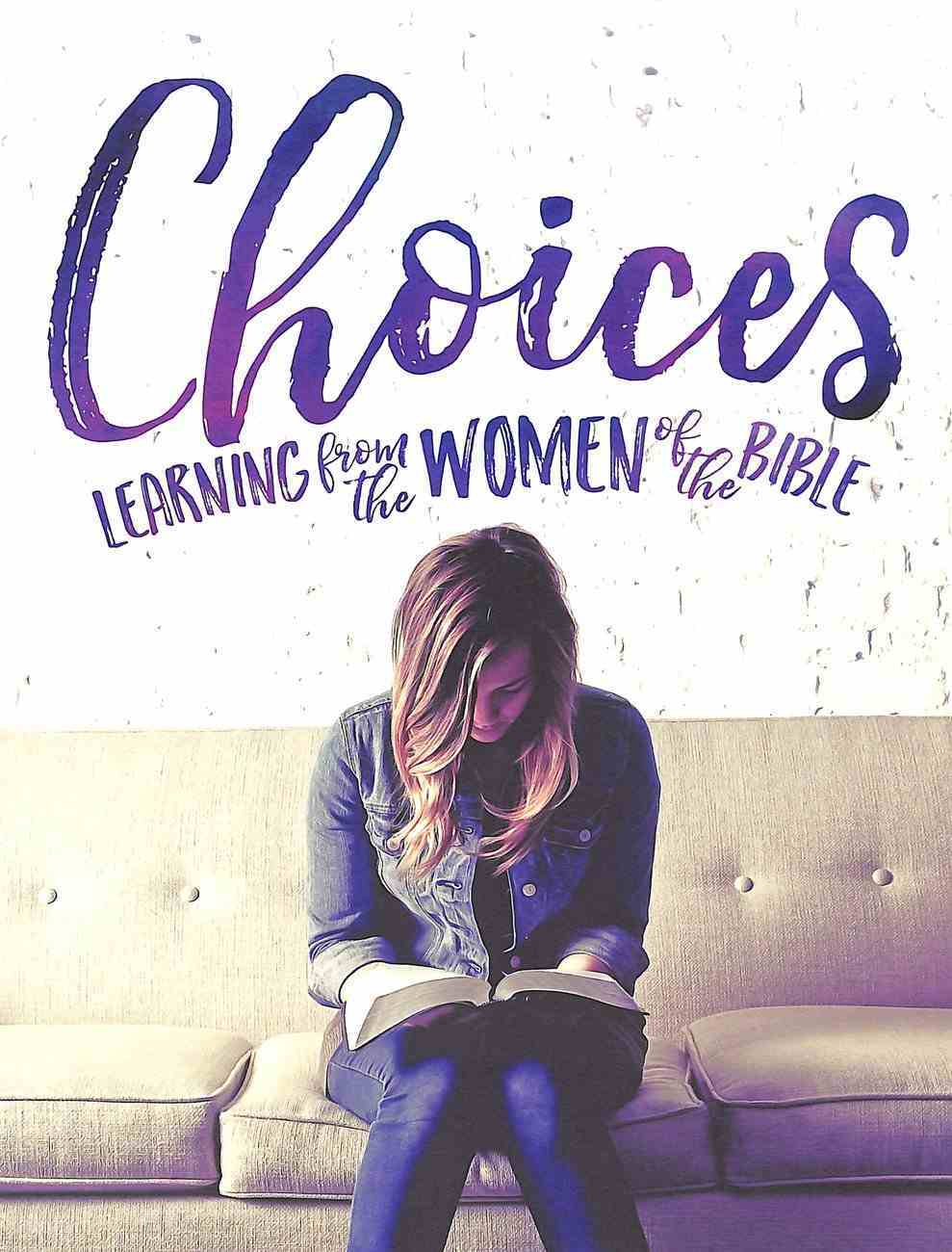 Choices: Learning From the Women of the Bible (15 Lessons, Student Manual) Paperback
