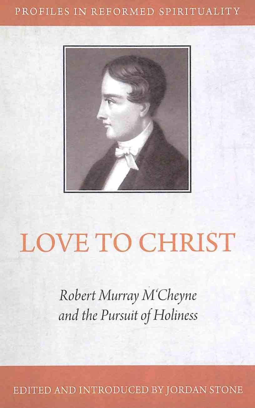 Love to Christ: The Piety of Robert Murray Mccheyne (Profiles In Reformed Spirituality Series) Paperback