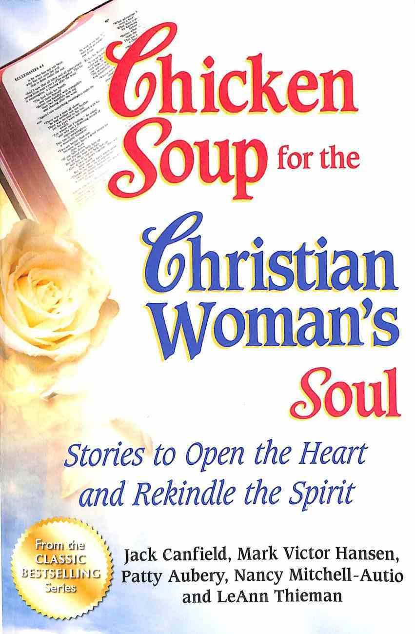 Chicken Soup For the Christian Woman's Soul: Stories to Open the Heart and Rekindle the Spirit Paperback