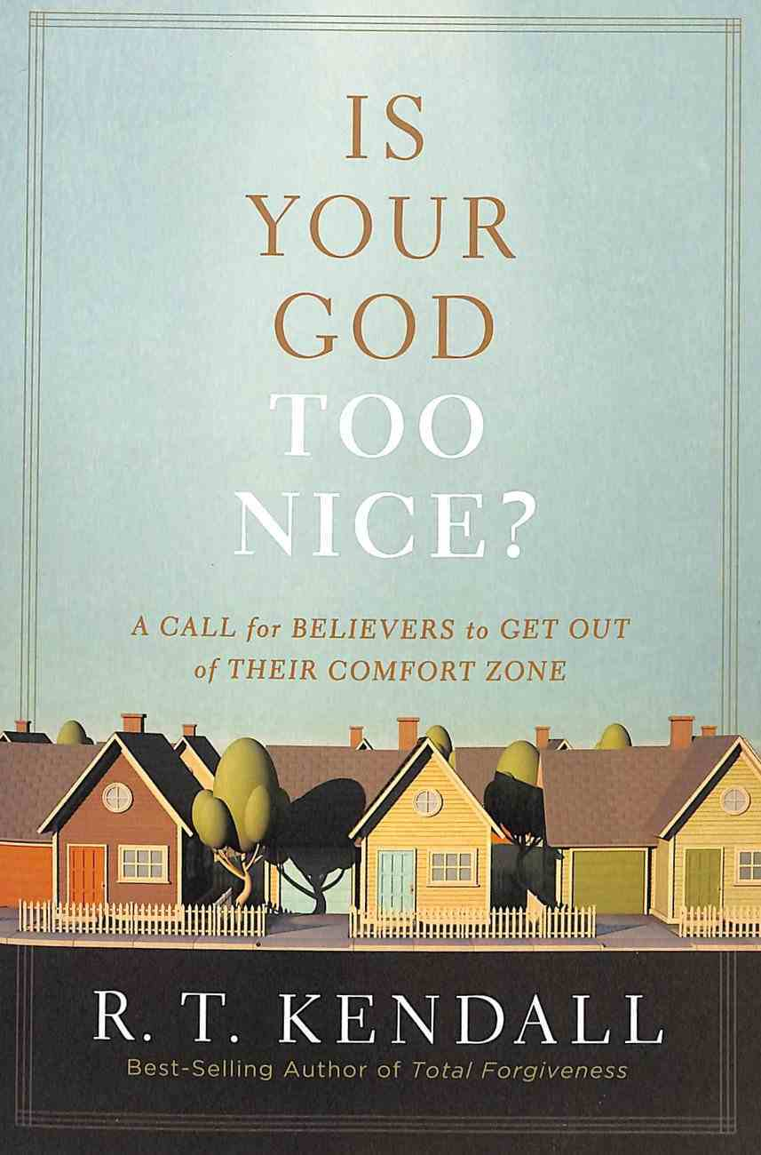 Is Your God Too Nice?: A Call For Believers to Get Out of Their Comfort Zone Paperback