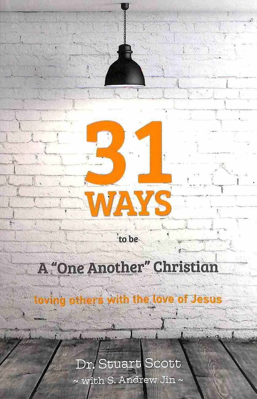 """31 Ways to Be a """"One-Another"""" Christian: Loving Others With the Love of Jesus Paperback"""