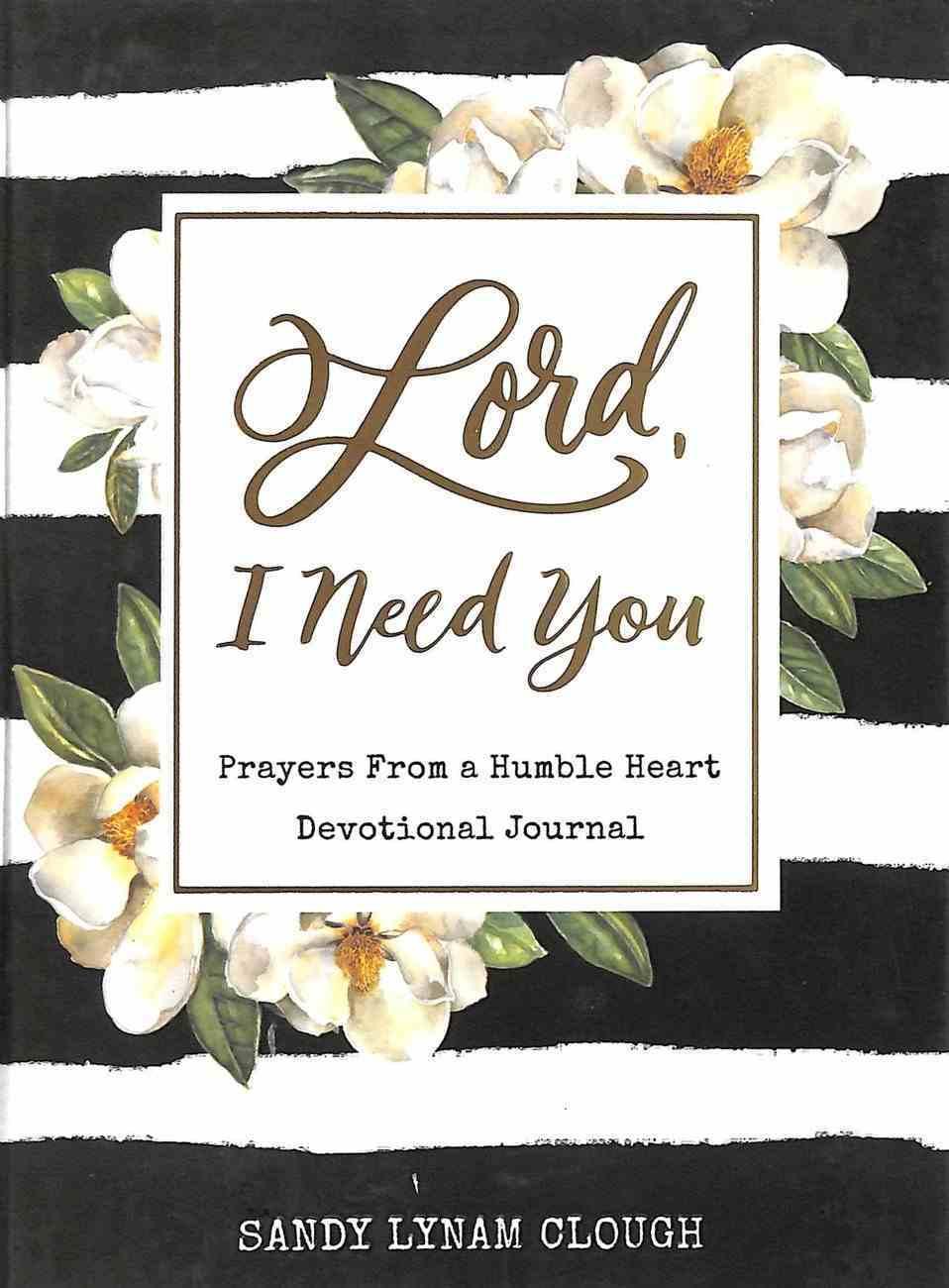 Lord, I Need You: Prayers From a Humble Heart Devotional Journal Hardback