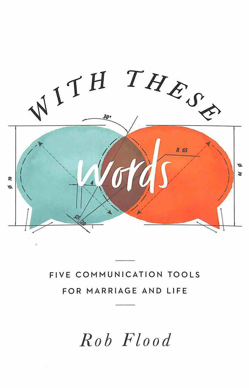 With These Words: Five Communication Tools For Marriage and Life Paperback