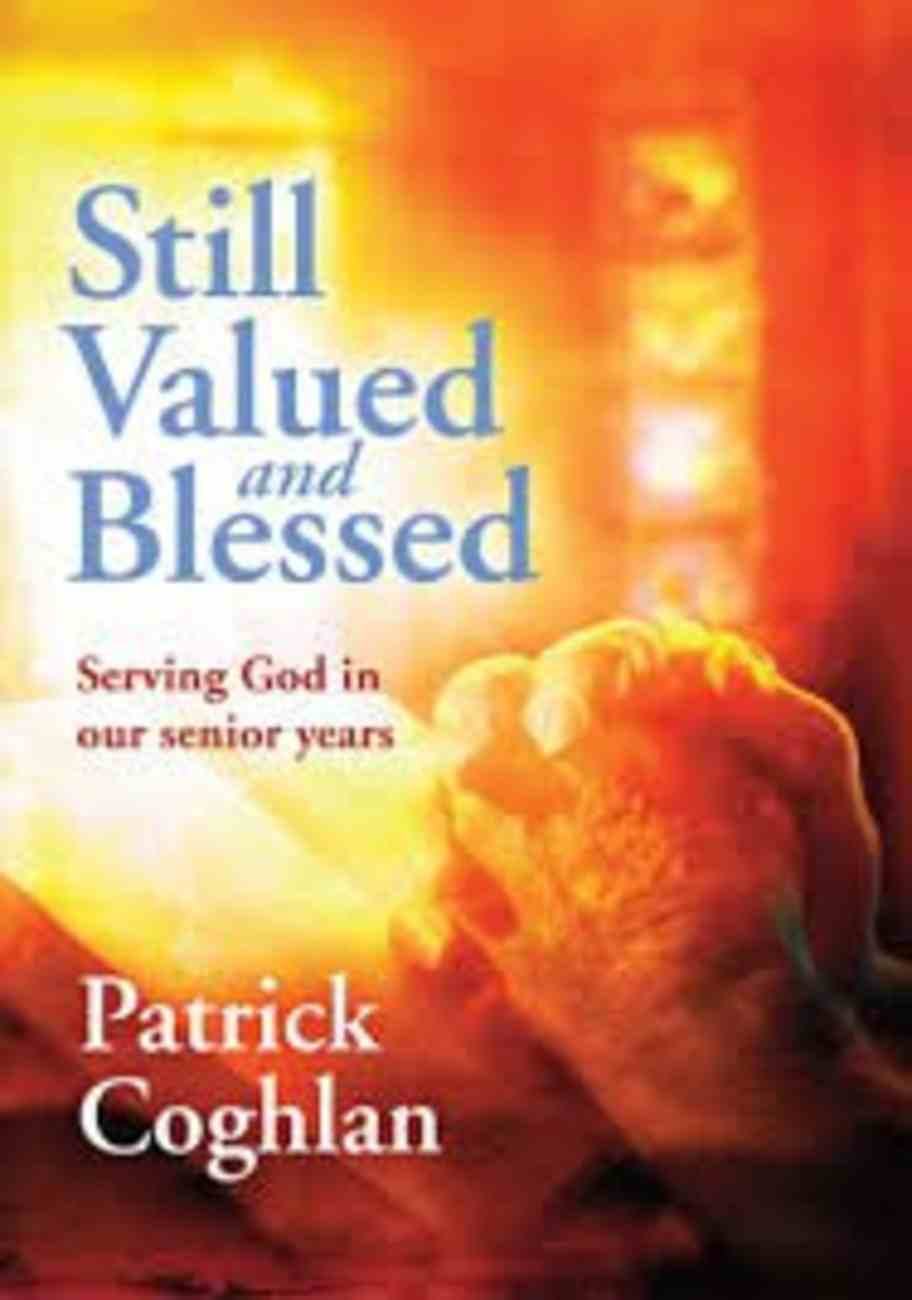 Still Valued and Blessed: Serving God in Our Senior Years Paperback