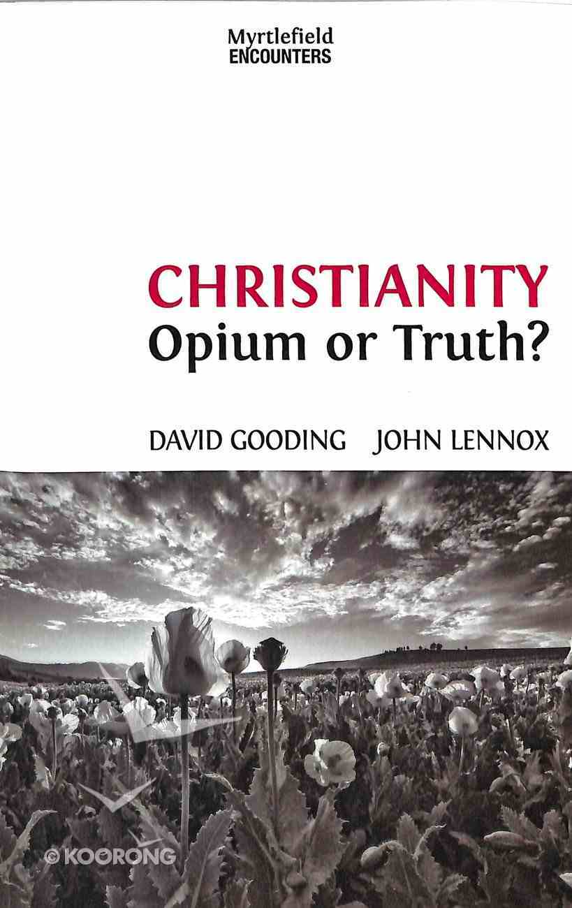 Christianity: Opium Or Truth? (Myrtlefield Encounters Series) Paperback