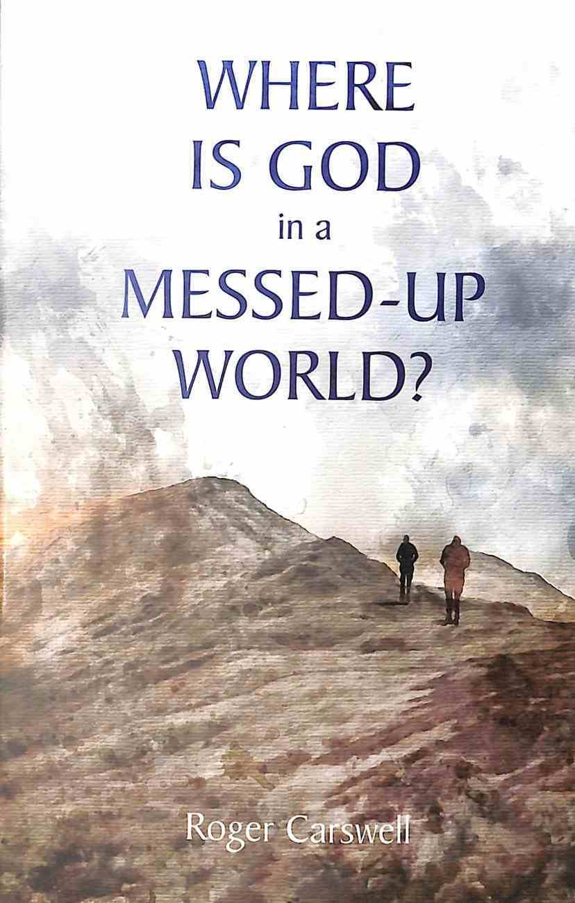 Where is God in a Messed-Up World? Paperback