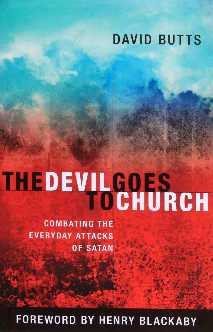 The Devil Goes to Church: Combating the Everyday Attacks of Satan Paperback