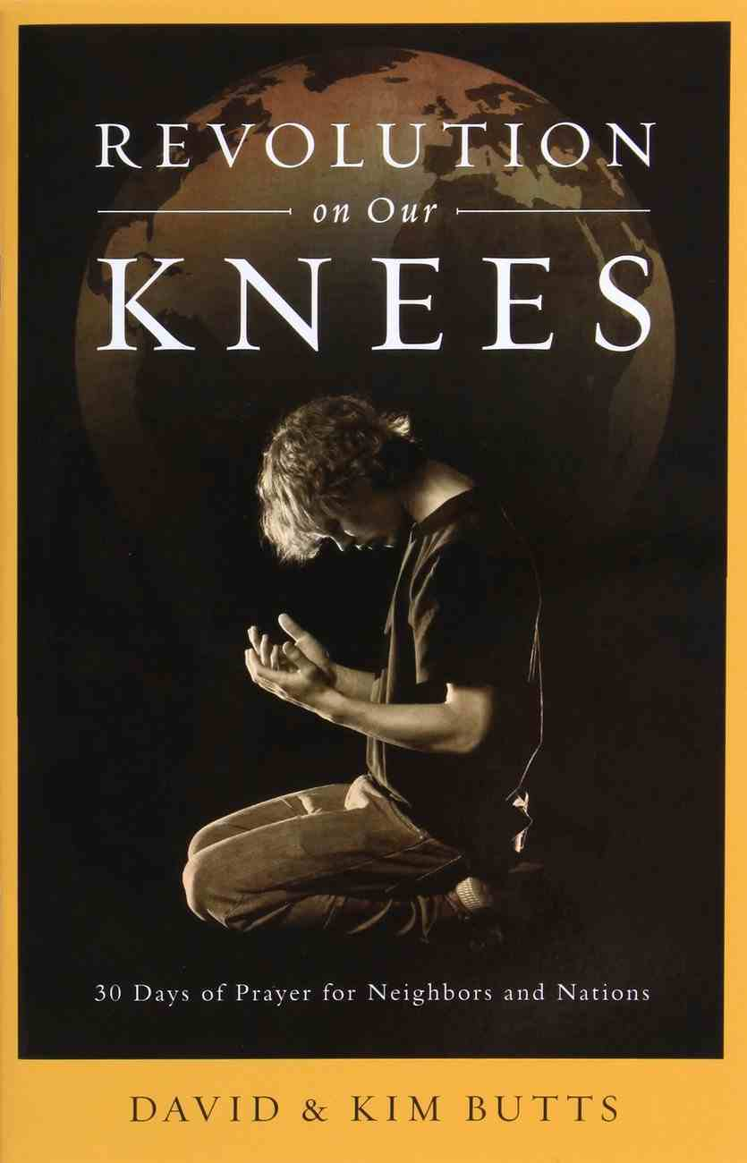 Revolution on Our Knees: 30 Days of Prayer For Neighbors and Nations Paperback
