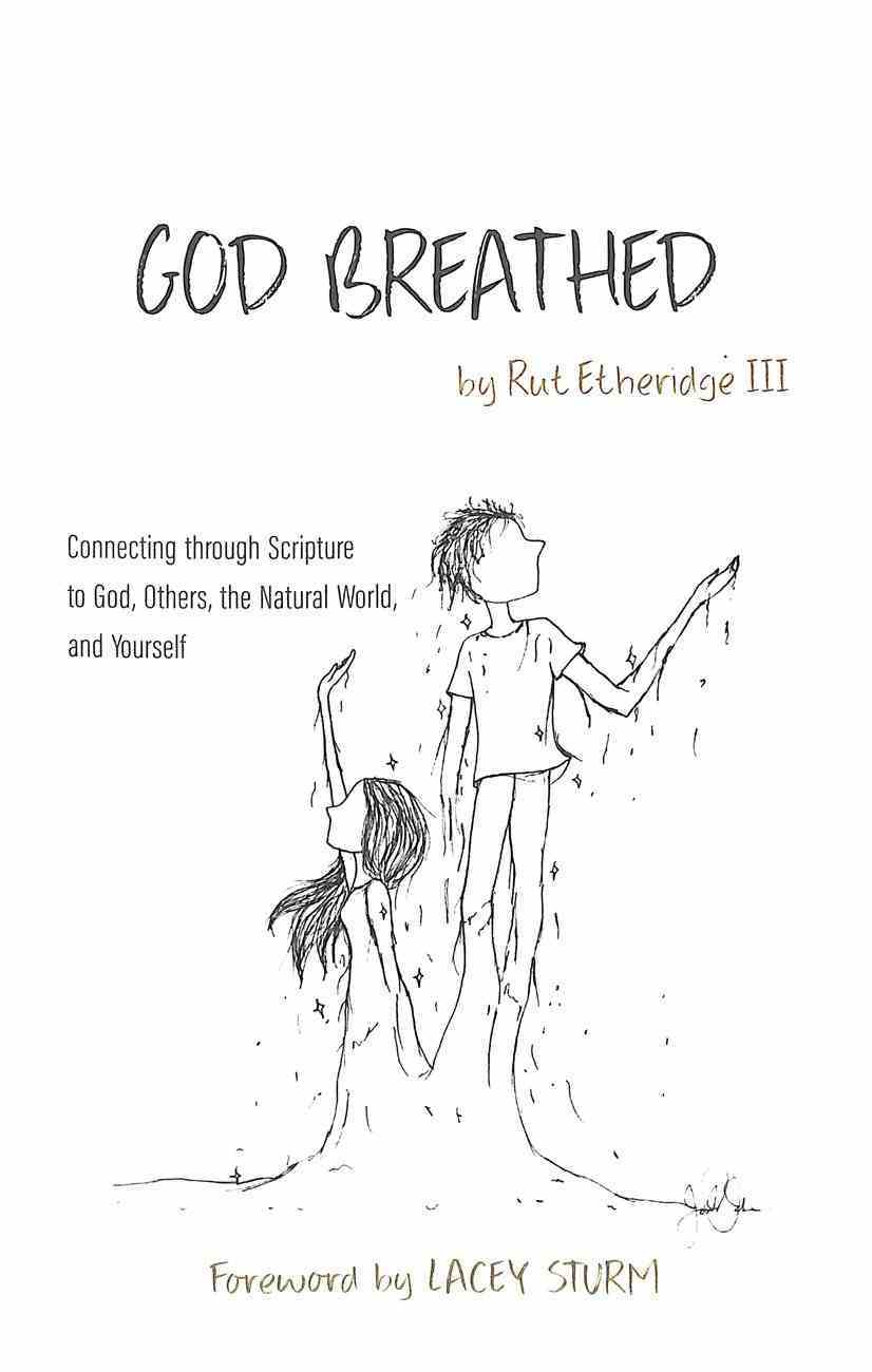 God Breathed: Connecting Through Scripture to God, Others, the Natural World, and Yourself Paperback