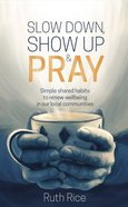 Slow Down, Show Up And Pray image