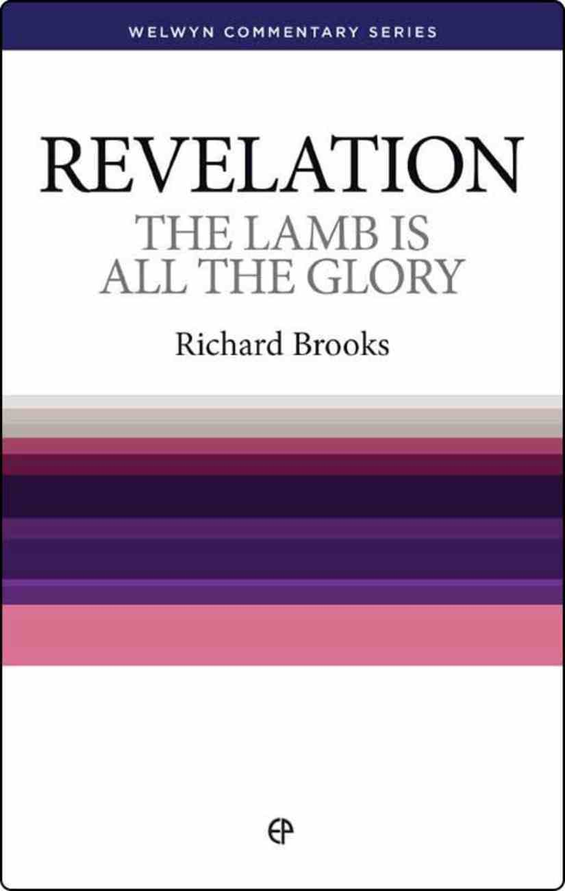 The Lamb is All the Glory (Revelation) (Welwyn Commentary Series) Paperback