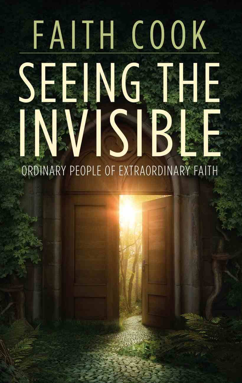 Seeing the Invisible: Ordinary People of Extraordinary Faith (Champions Of The Faith Biography Series) Paperback