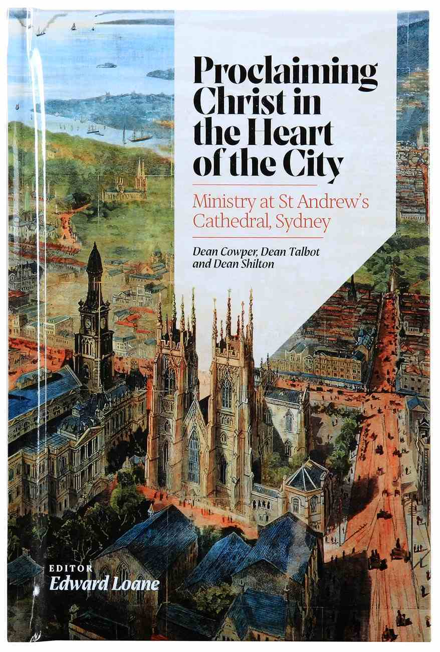 Proclaiming Christ in the Heart of the City: Ministry At St Andrew's Cathedral Sydney Hardback