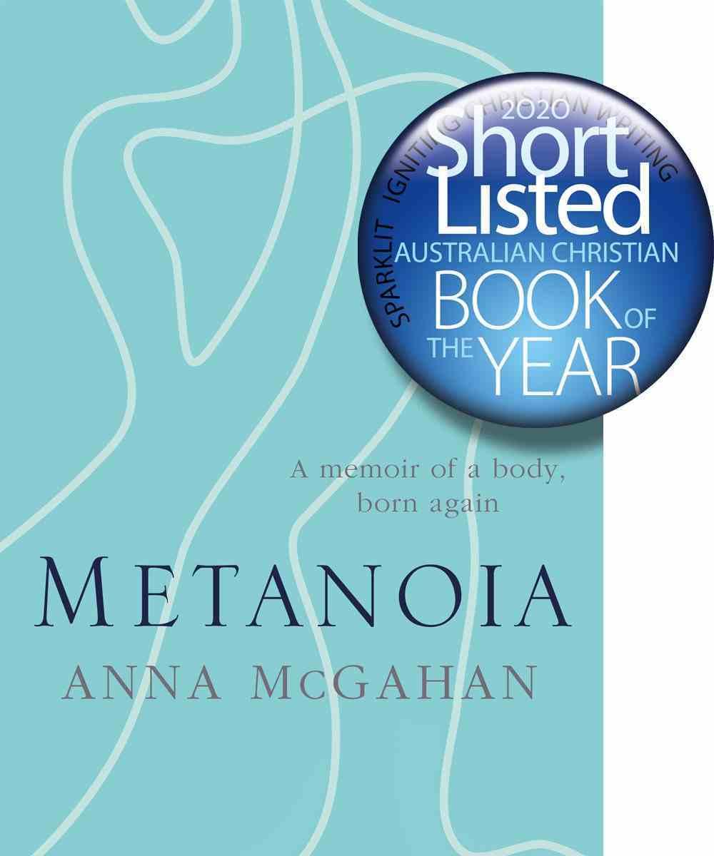 Metanoia: A Memoir of a Body, Born Again Paperback