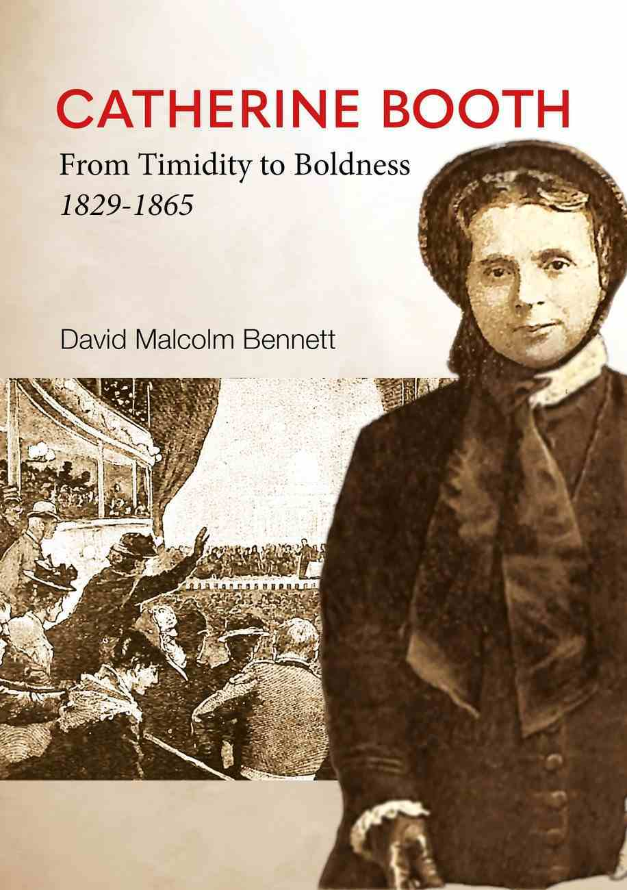 Catherine Booth: From Timidity to Boldness 1829-1865 Paperback