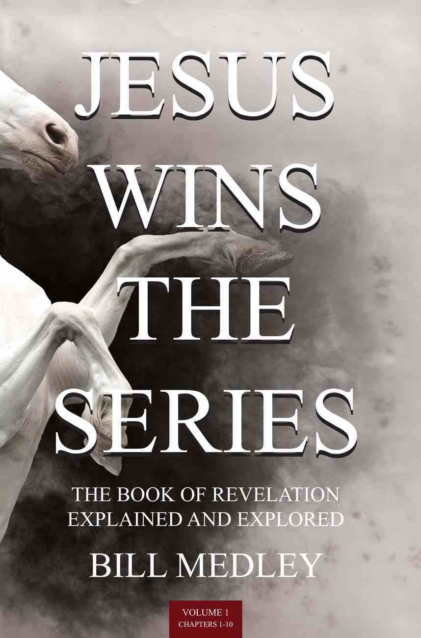 Revelation Chapters 1-10 (The Book of Revelation Explained and Explored) (Jesus Wins The Series) Paperback