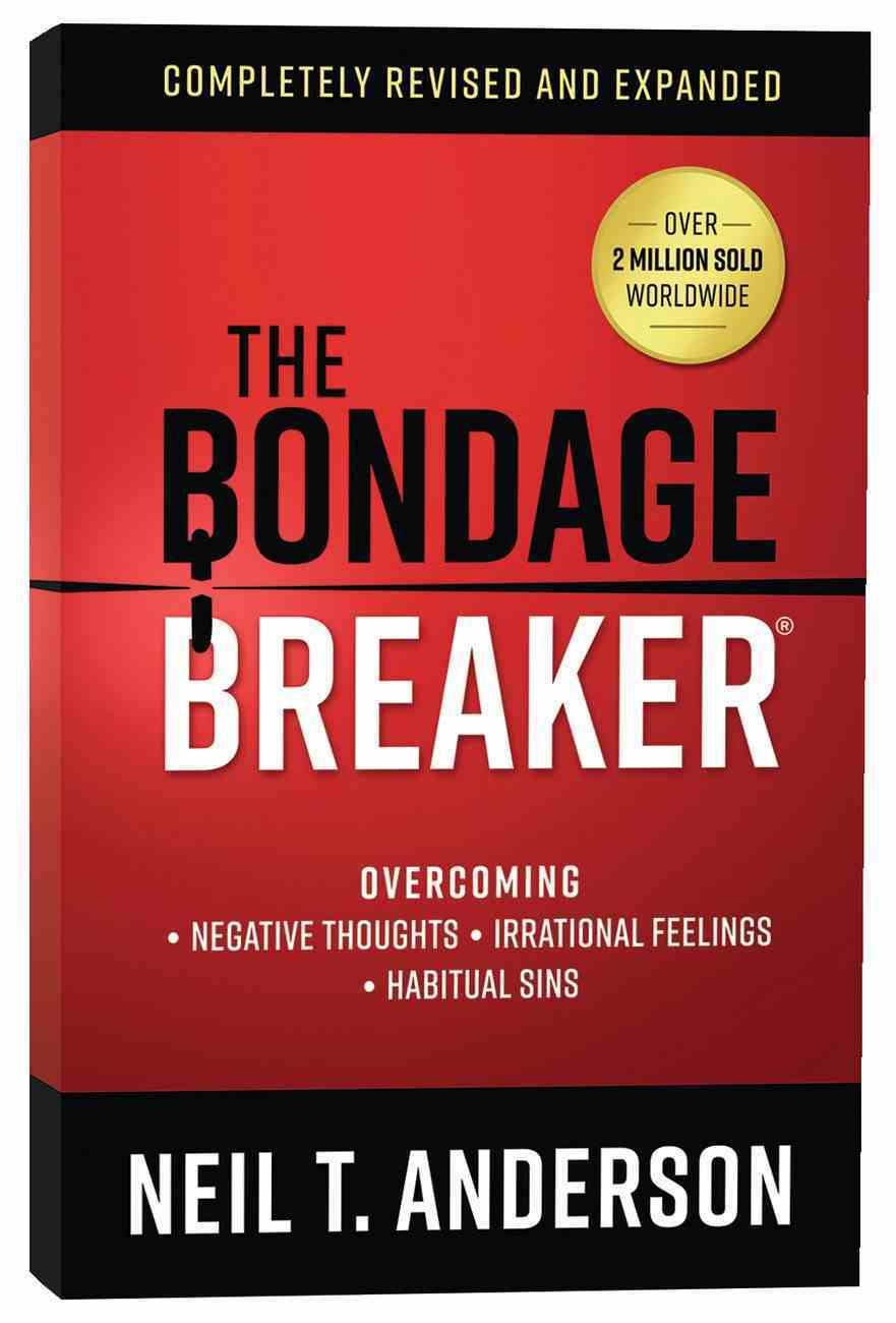 The Bondage Breaker: Overcoming *Negative Thoughts *Irrational Feelings *Habitual Sins Paperback