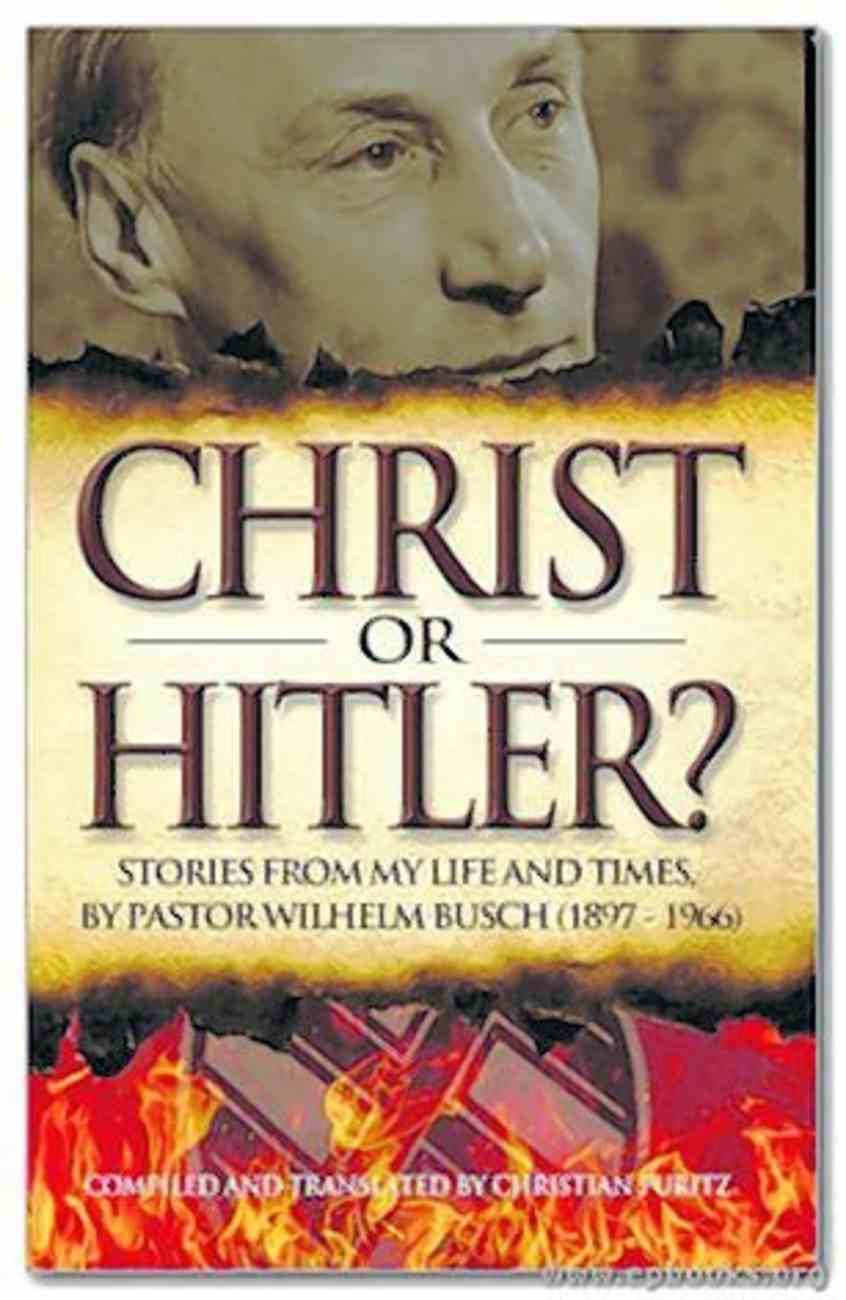 Christ Or Hitler?: The Life of Wilhelm Busch Paperback