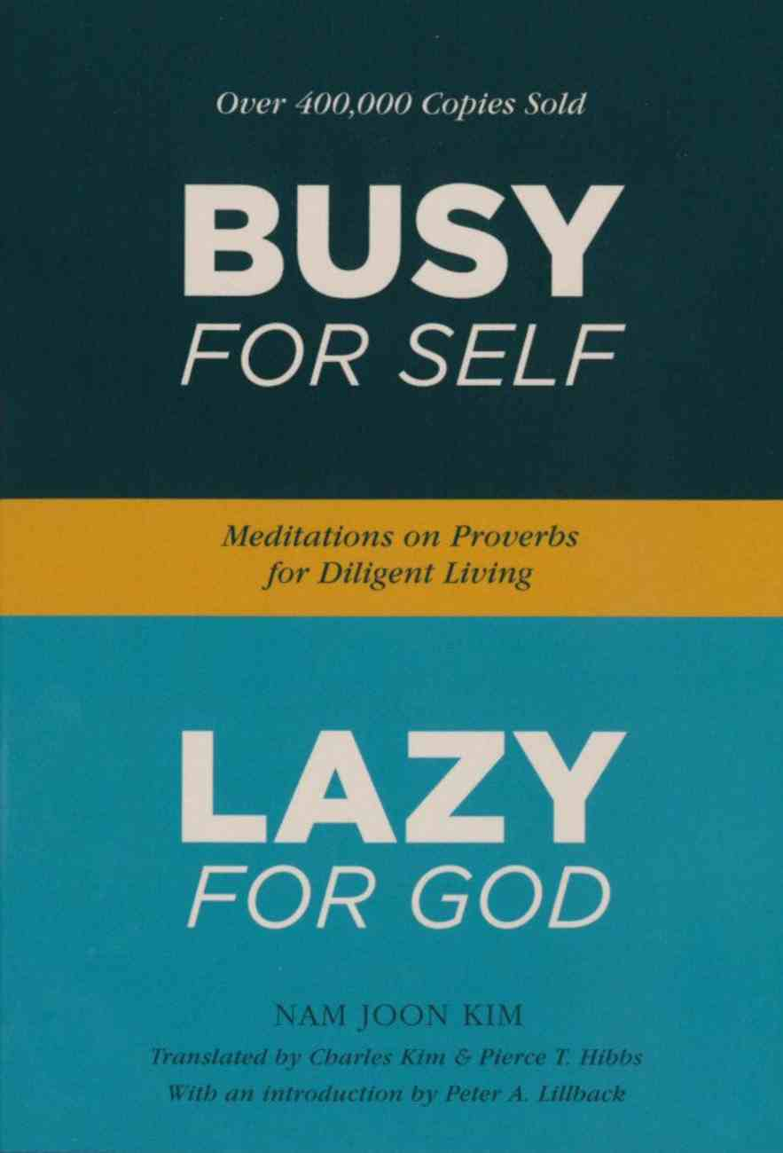 Busy For Self, Lazy For God: Meditations on Proverbs For Diligent Living Paperback