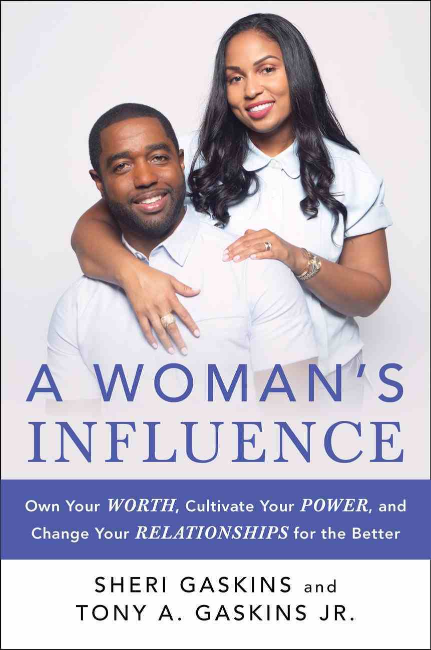 A Woman's Influence: Own Your Worth, Cultivate Your Power, and Change Your Relationships For the Better Paperback
