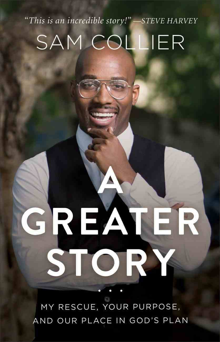 A Greater Story: My Rescue, Your Purpose, and Our Place in God's Plan Hardback