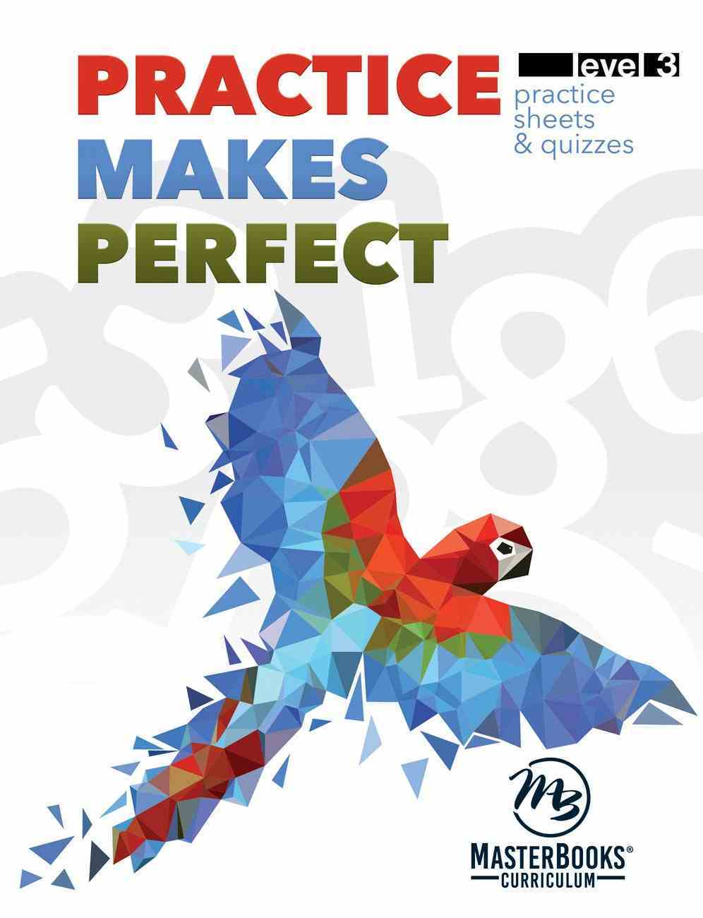 Practice Makes Perfect (Level 3) (Lessons For A Living Education Series) Paperback
