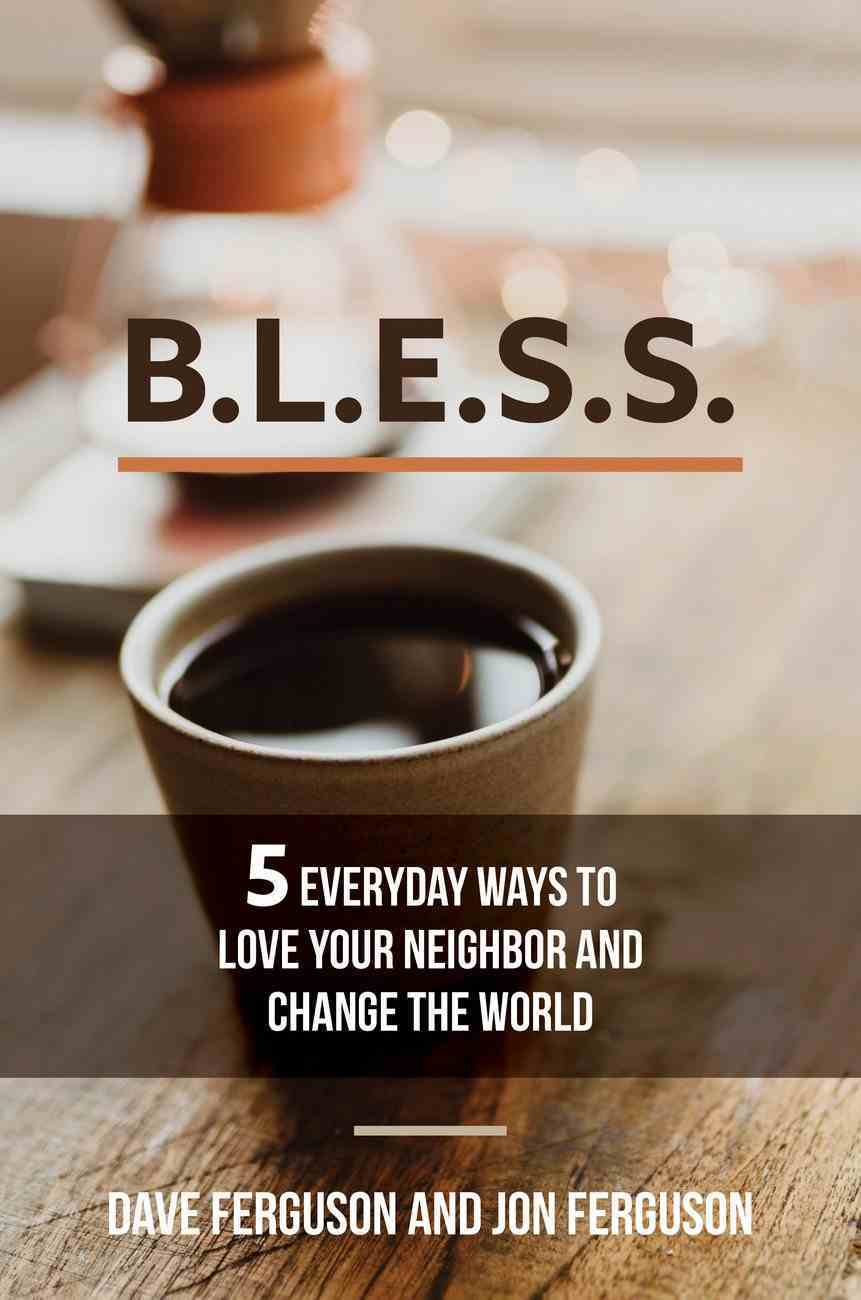 Bless: 5 Everyday Ways to Love Your Neighbor and Change the World Paperback