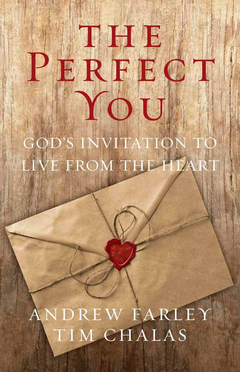 The Perfect You: God's Invitation to Live From the Heart Paperback