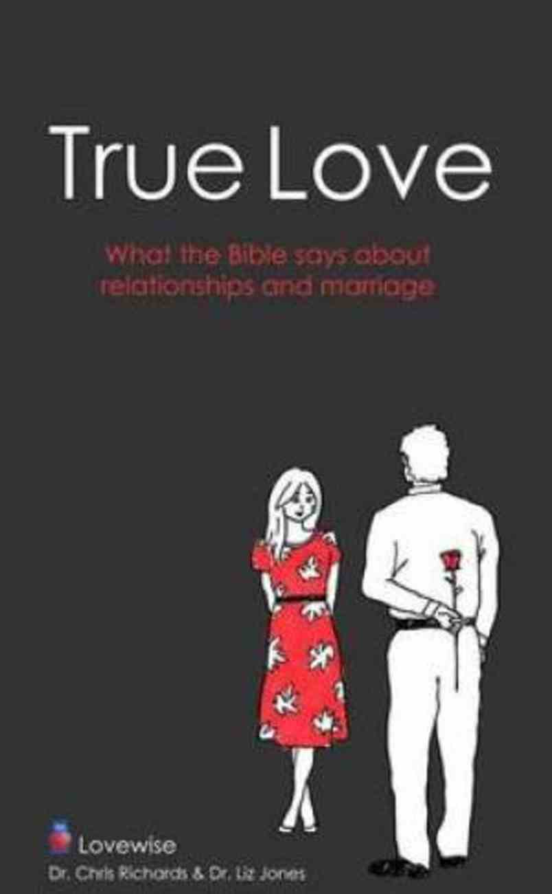 True Love: Relationships and Marriage God's Way Paperback