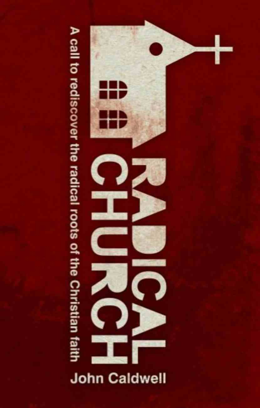 Radical Church: A Call to Rediscover the Radical Roots of the Christian Faith Paperback