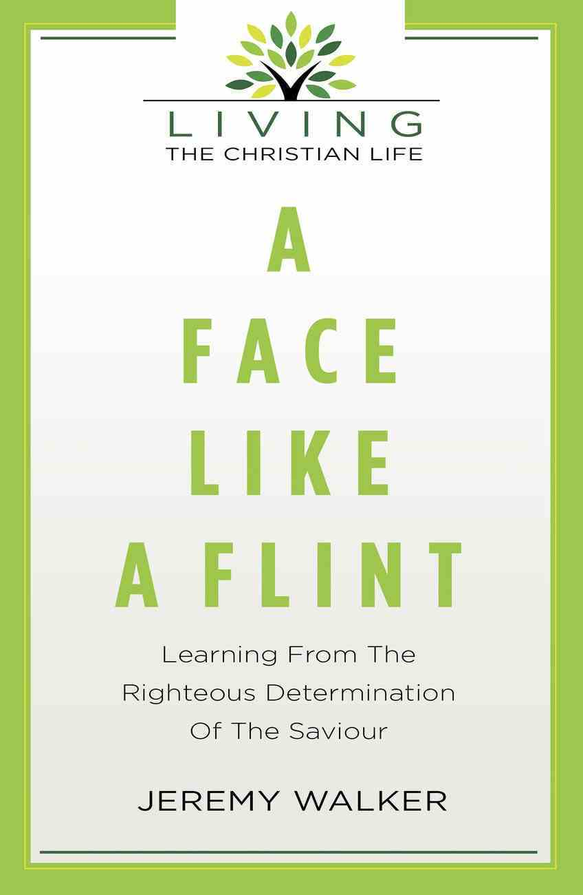 A Face Like a Flint: Learning From the Righteous Determination of the Saviour Paperback