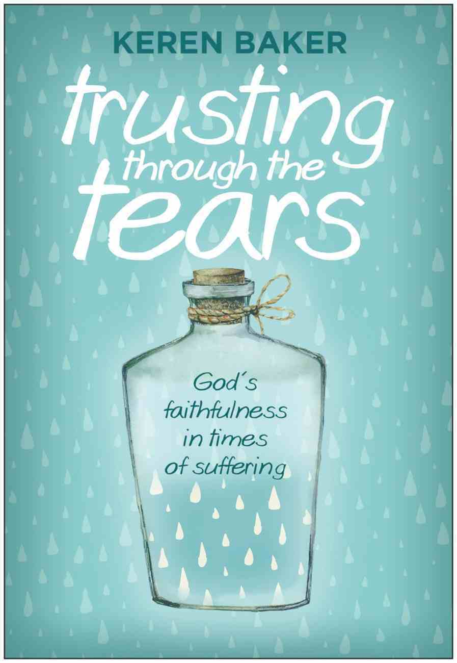 Trusting Through the Tears: God's Faithfulness in Times of Suffering Paperback
