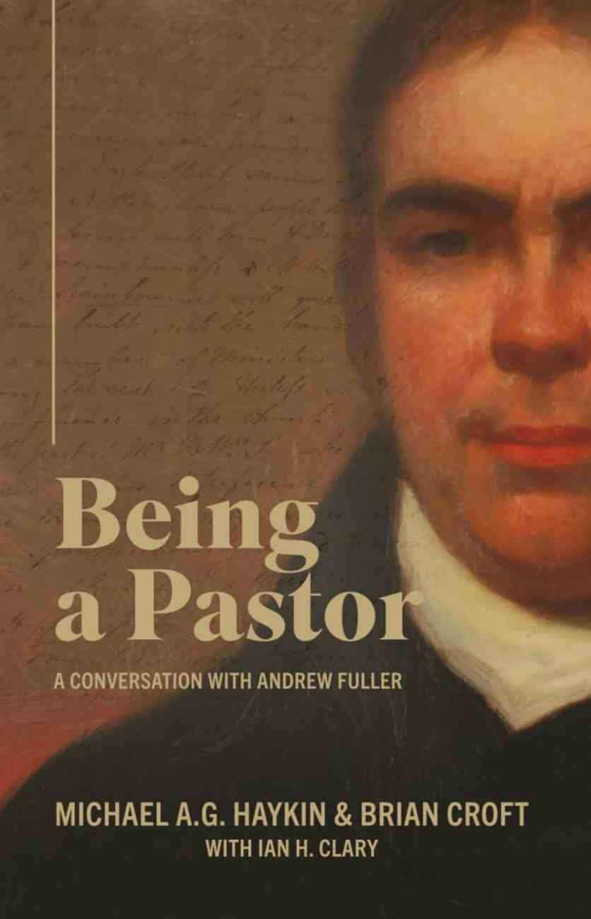 Being a Pastor: A Conversation With Andrew Fuller Paperback