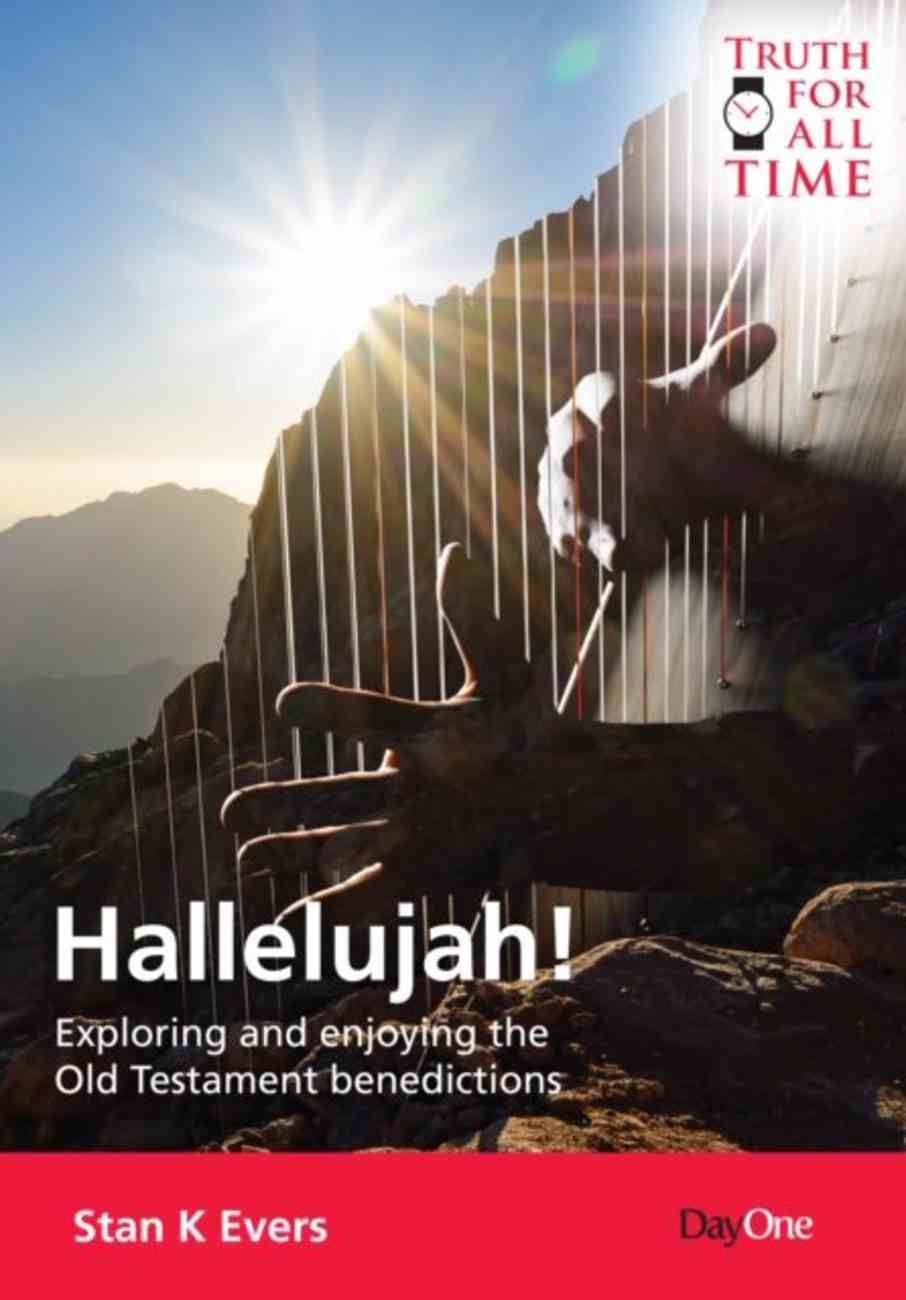 Hallelujah!: Exploring and Enjoying the Old Testament Benedictions (Truth For All Time (Day One) Series) Paperback